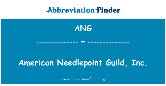 ANG: American Needlepoint Guild, Inc.