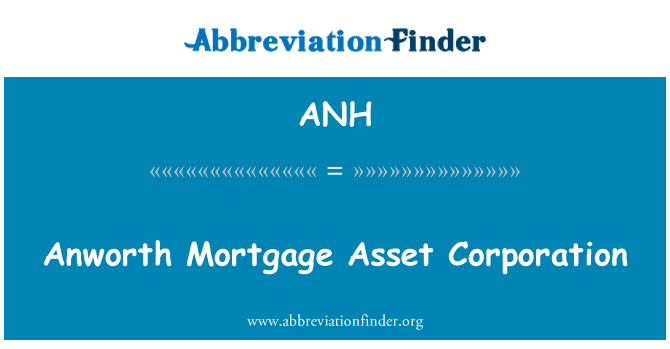 ANH: Anworth Mortgage Asset Corporation