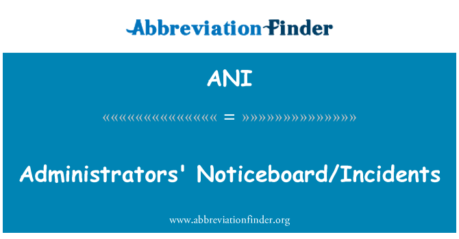 ANI: Administrators' Noticeboard/Incidents