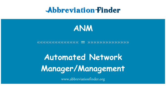ANM: Automated Network Manager/Management