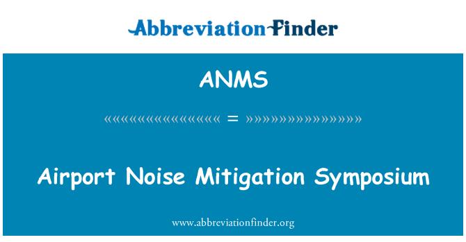 ANMS: Airport Noise Mitigation Symposium