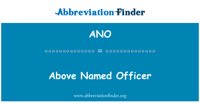 ANO: Above Named Officer