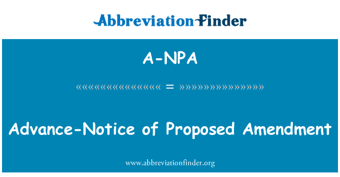 A-NPA: Advance-Notice of Proposed Amendment
