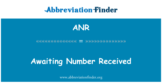 ANR: Awaiting Number Received