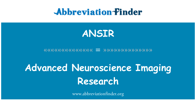 ANSIR: Advanced Neuroscience Imaging Research