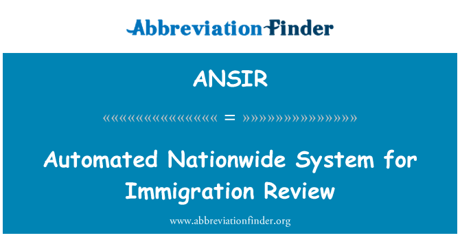 ANSIR: Automated Nationwide System for Immigration Review