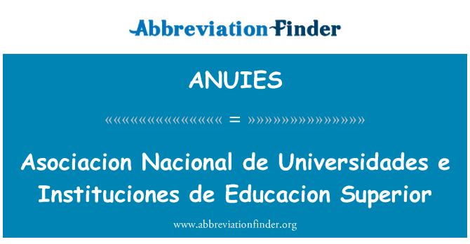 ANUIES: Asociacion Nacional de Universidades e Instituciones de Educacion Superior