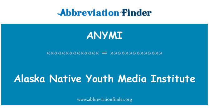 ANYMI: Alaska Native Youth Media Institute