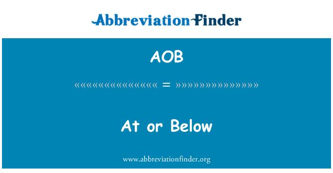 AOB: At or Below