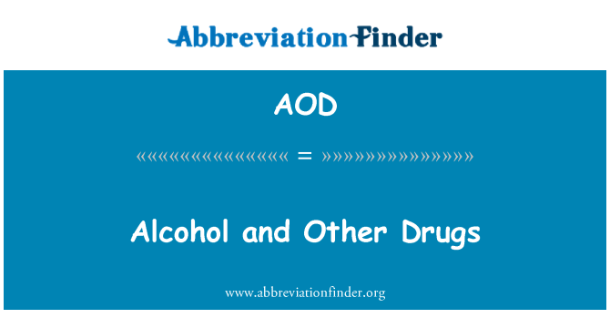 AOD: Alcohol and Other Drugs