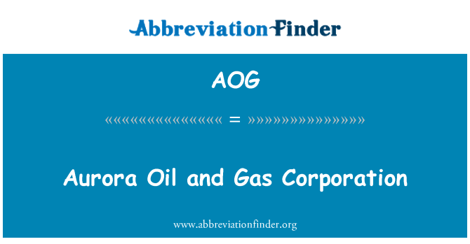 AOG: Aurora Oil and Gas Corporation