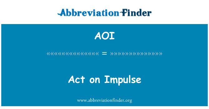 AOI: Act on Impulse