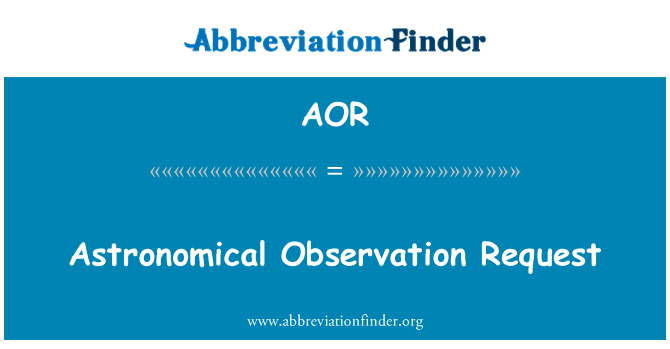 AOR: Astronomical Observation Request