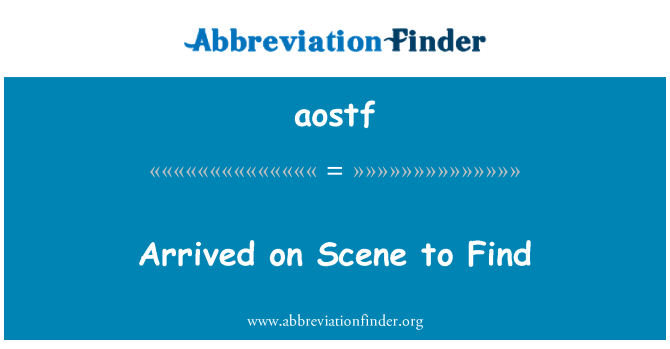 aostf: Arrived on Scene to Find