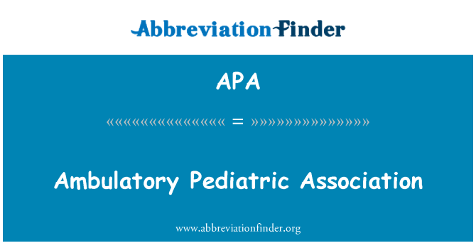 APA: Ambulatory Pediatric Association