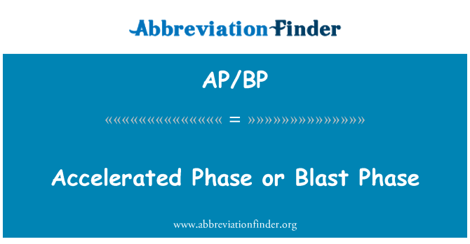 AP/BP: Accelerated Phase or Blast Phase