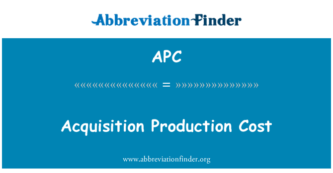 APC: Acquisition Production Cost