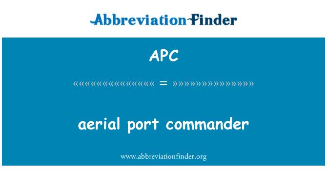 APC: aerial port commander