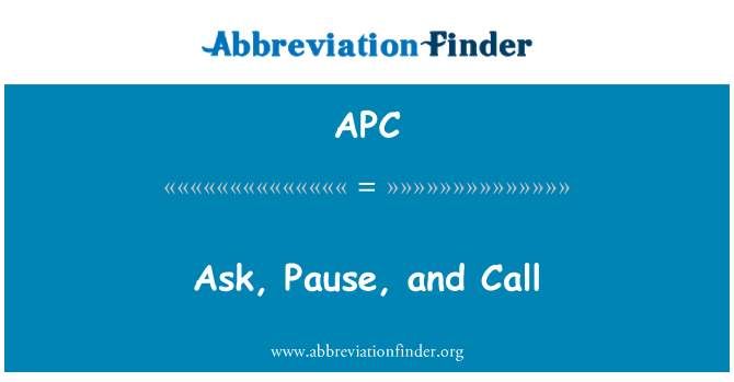 APC: Ask, Pause, and Call