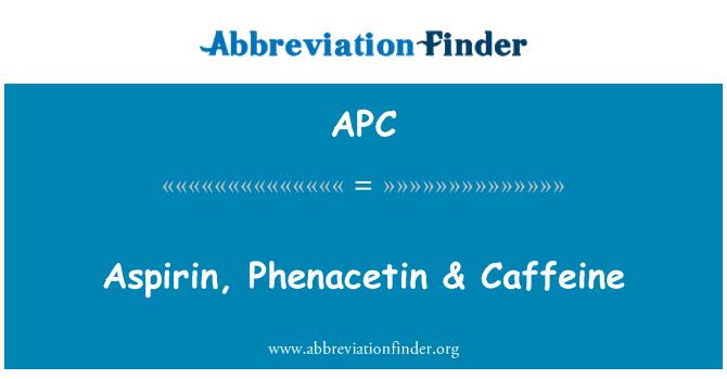 APC: Aspirin, Phenacetin & Caffeine