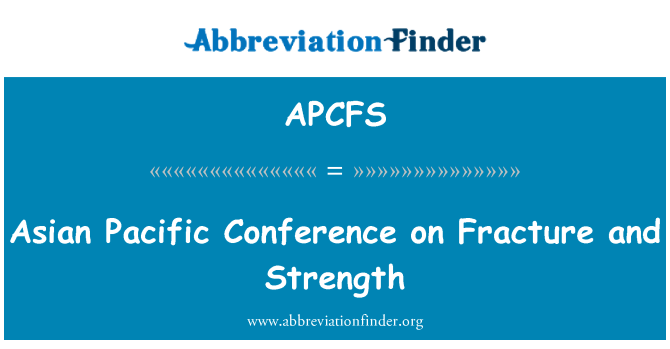 APCFS: Asian Pacific Conference on Fracture and Strength