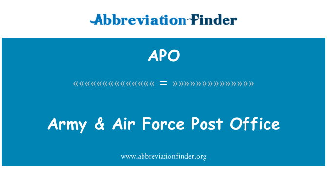 APO: Army & Air Force Post Office