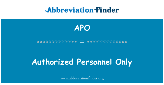 APO: Authorized Personnel Only