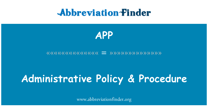 APP: Administrative Policy & Procedure