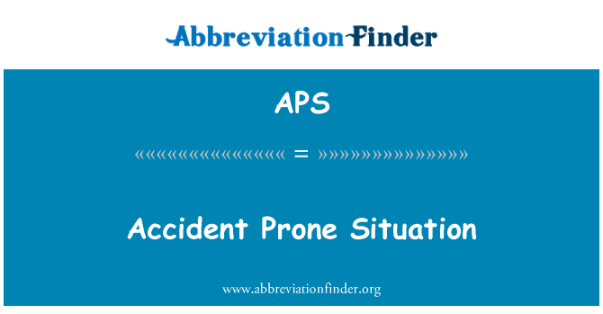 APS: Accident Prone Situation