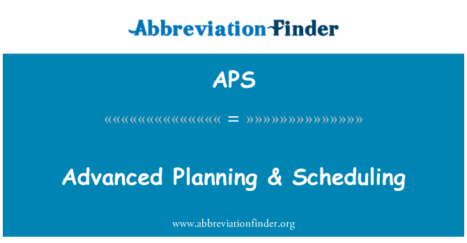 APS: Advanced Planning & Scheduling