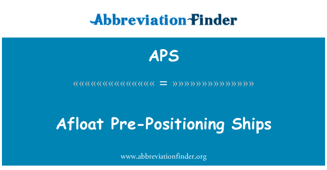 APS: Afloat Pre-Positioning Ships