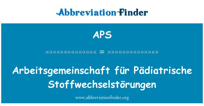 APS: Arbeitsgemeinschaft für Pädiatrische Stoffwechselstörungen