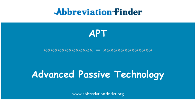 APT: Advanced Passive Technology