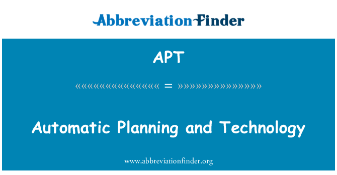 APT: Automatic Planning and Technology