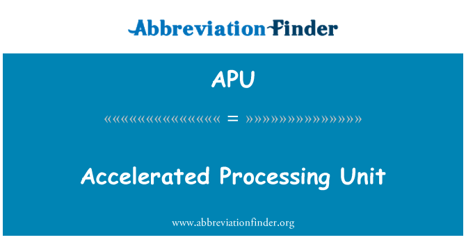 APU: Accelerated Processing Unit