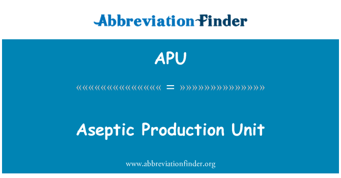 APU: Aseptic Production Unit