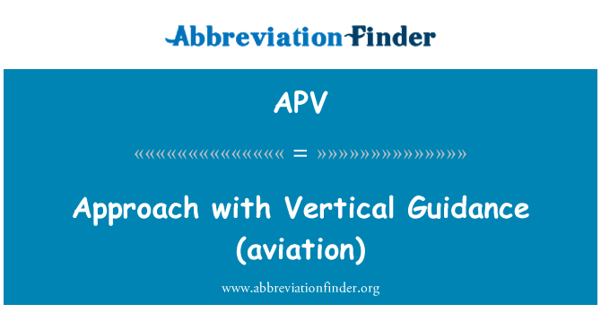 APV: Approach   with Vertical Guidance (aviation)