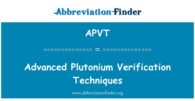 APVT: Advanced Plutonium Verification Techniques