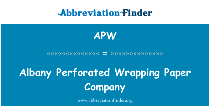APW: Albany Perforated Wrapping Paper Company