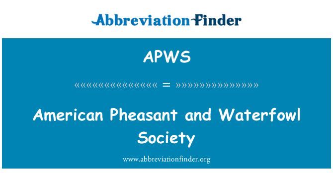 APWS: American Pheasant and Waterfowl Society