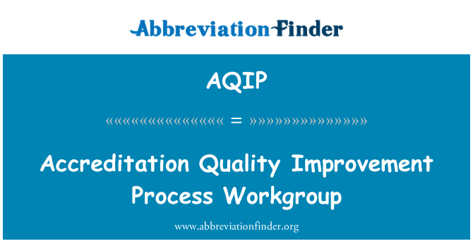 AQIP: Accreditation Quality Improvement Process Workgroup