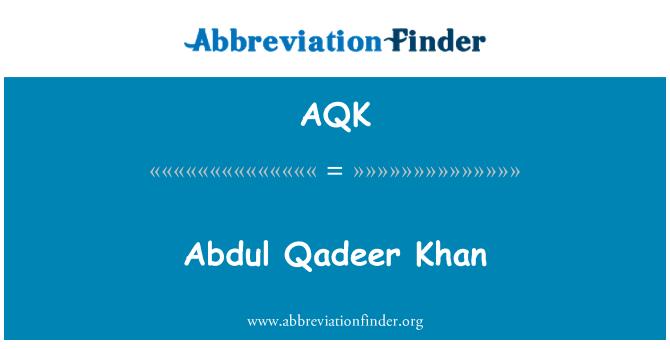 AQK: Abdul Qadeer Khan
