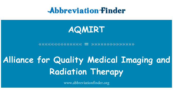 AQMIRT: Alliance for Quality Medical Imaging and Radiation Therapy