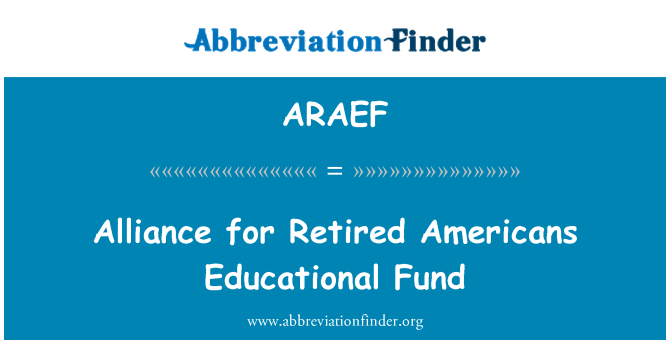ARAEF: Alliance for Retired Americans Educational Fund