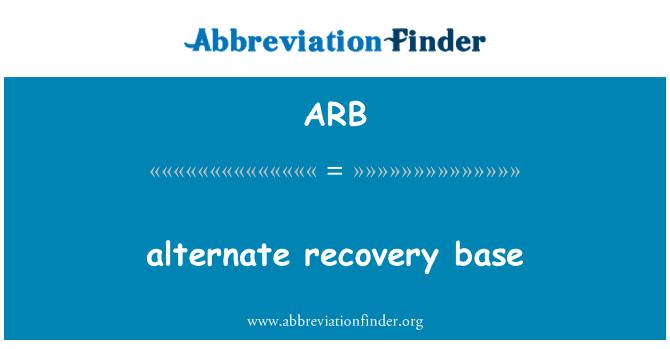 ARB: alternate recovery base