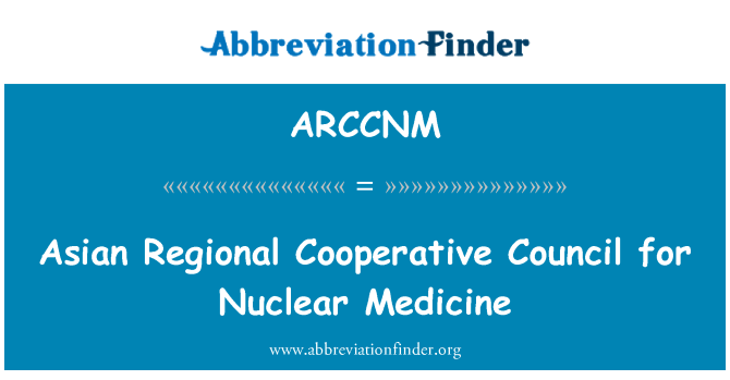 ARCCNM: Asian Regional Cooperative Council for Nuclear Medicine