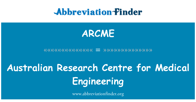 ARCME: Australian Research Centre for Medical Engineering