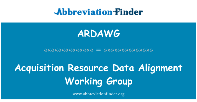 ARDAWG: Acquisition Resource Data Alignment Working Group
