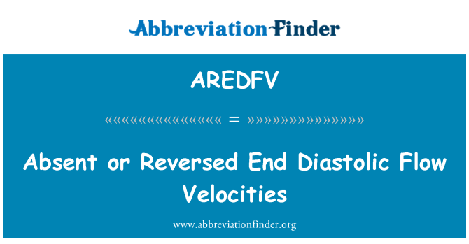 AREDFV: Absent or Reversed End Diastolic Flow Velocities