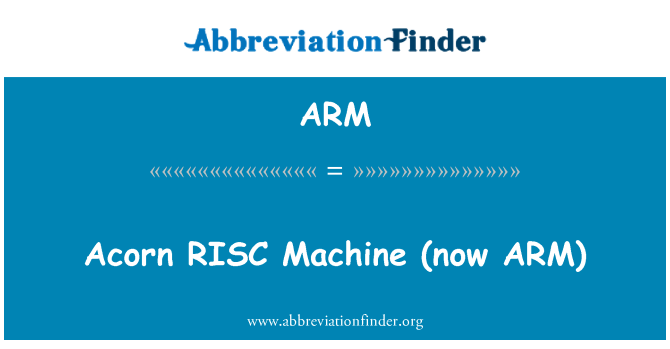ARM: Acorn RISC   Machine (now ARM)